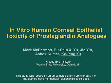 In Vitro Human Corneal Epithelial Toxicity of Prostaglandin Analogues Mark McDermott, Fu-Shin X. Yu, Jia Yin, Ashok Kumar, Ke-Ping Xu Mark McDermott, Fu-Shin.