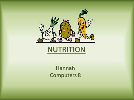 NUTRITION Hannah Computers 8. CARBOHYDRATES major source of energy major source of energy Only energy source for brain Only energy source for brain Types: