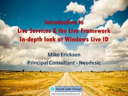 Introduction to Live Services & the Live Framework In-depth look at Windows Live ID Mike Erickson Principal Consultant - Neudesic.