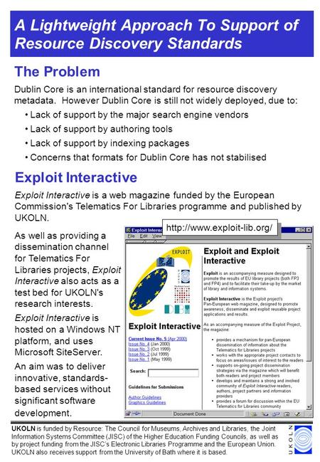 A Lightweight Approach To Support of Resource Discovery Standards The Problem Dublin Core is an international standard for resource discovery metadata.