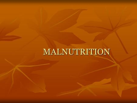 MALNUTRITION. Nutritional Status condition of health of the individual as influenced by utilization of nutrients. determined → medical, dietary history,