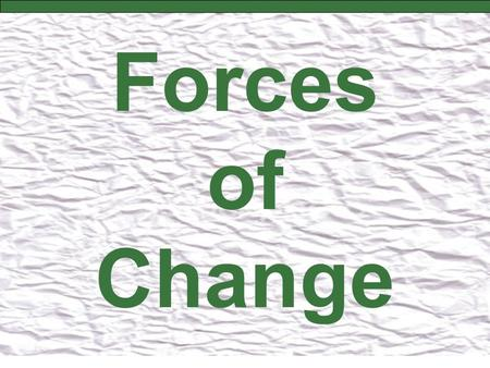 Forces of Change.