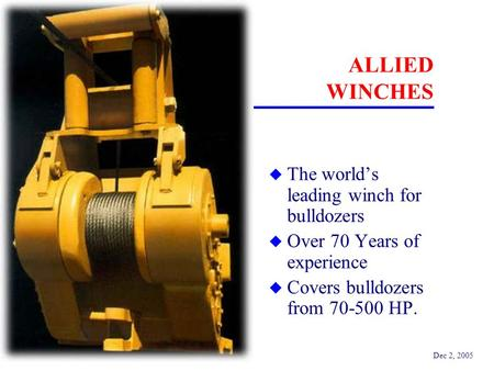 Dec 2, 2005 ALLIED WINCHES u The world's leading winch for bulldozers u Over 70 Years of experience u Covers bulldozers from 70-500 HP.