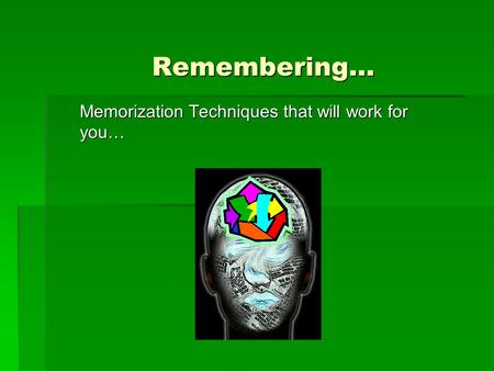 Memorization Techniques that will work for you…