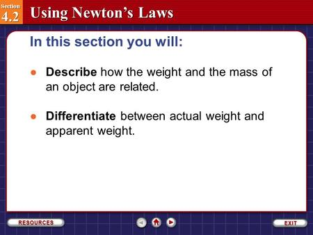 Section 4.2 Section 4.2 Using Newton's Laws ●Describe how the weight and the mass of an object are related. ●Differentiate between actual weight and apparent.