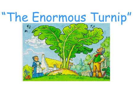"""The Enormous Turnip""."