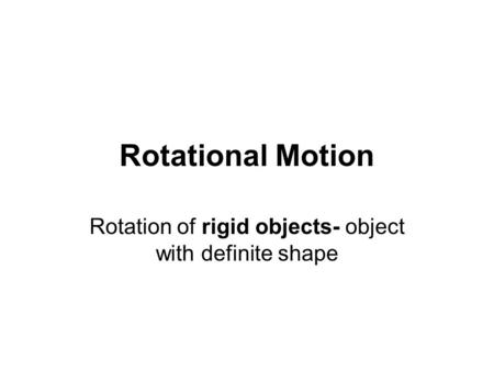 Rotation of rigid objects- object with definite shape