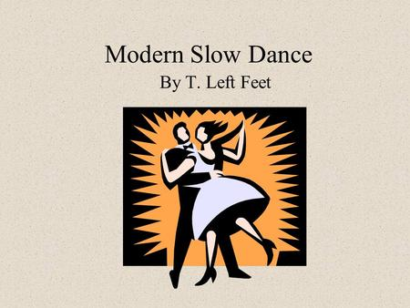 Modern Slow Dance By T. Left Feet Slow Dance Etiquette Boy Boys make eye contact with the girl you would like to dance with. Walk over to her and look.