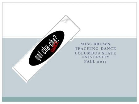MISS BROWN TEACHING DANCE COLUMBUS STATE UNIVERSITY FALL 2011.