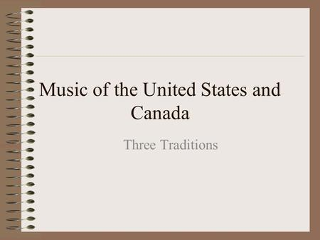Music of the United States and Canada Three Traditions.