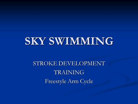 SKY SWIMMING STROKE DEVELOPMENT TRAINING Freestyle Arm Cycle.