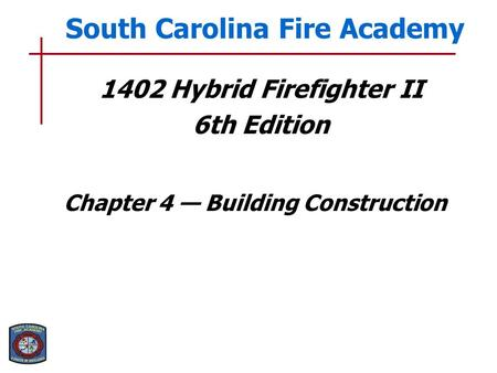 1402 Hybrid Firefighter II 6th Edition Chapter 4 — Building Construction South Carolina Fire Academy.