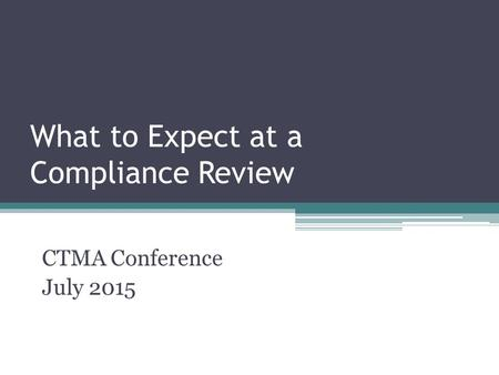 What to Expect at a Compliance Review CTMA Conference July 2015.