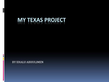 BY IDIALU ABHULIMEN. TEXAS INFORMATION  State Capital: Austin  State Abbreviation : Tx/Tex  Governor : Rick Perry  Texas Song : Our Texas  Motto: