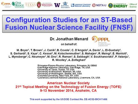 Configuration Studies for an ST-Based Fusion Nuclear Science Facility (FNSF) Dr. Jonathan Menard on behalf of: M. Boyer 1, T. Brown 1, J. Canik 2, B. Covele.