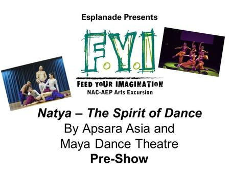 Natya – The Spirit of Dance By Apsara Asia and Maya Dance Theatre Pre-Show.