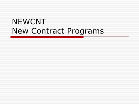 NEWCNT New Contract Programs. NEWCNT  Setup contracts for next fiscal year  Create Salary Notices  Generate reports Summary, Detail & New Pay.