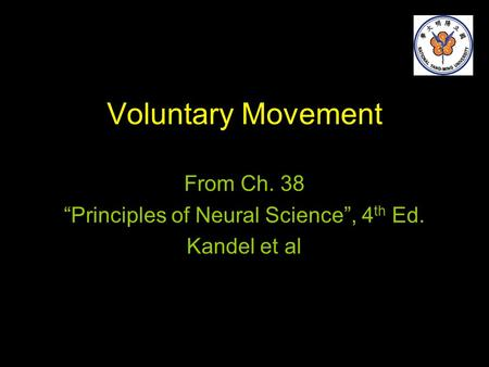 "Voluntary Movement From Ch. 38 ""Principles of Neural Science"", 4 th Ed. Kandel et al."