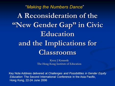 "A Reconsideration of the ""New Gender Gap"" in Civic Education and the Implications for Classrooms Kerry J Kennedy The Hong Kong Institute of Education ""Making."