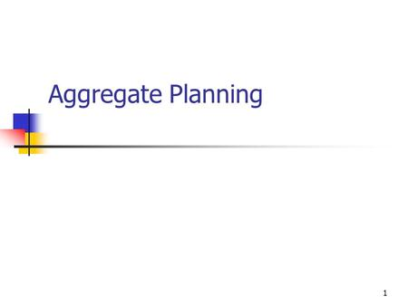 1 Aggregate Planning. 2 The Role of the Aggregate Plan.