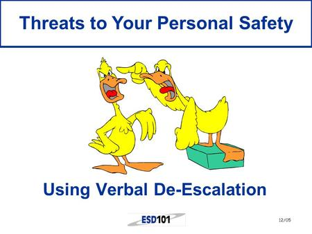12/05 Using Verbal De-Escalation Threats to Your Personal Safety.