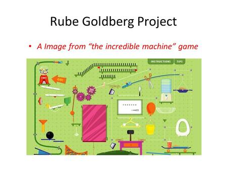 "Rube Goldberg Project A Image from ""the incredible machine"" game."