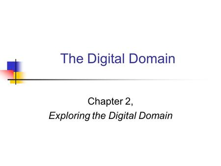 Chapter 2, Exploring the Digital Domain