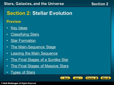 Stars, Galaxies, and the Universe Section 2 Section 2: Stellar Evolution Preview Key Ideas Classifying Stars Star Formation The Main-Sequence Stage Leaving.