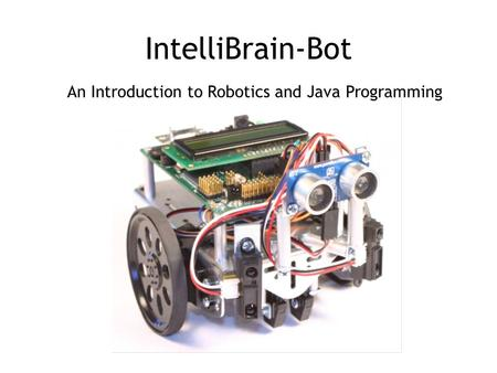 IntelliBrain-Bot An Introduction to Robotics and Java Programming.