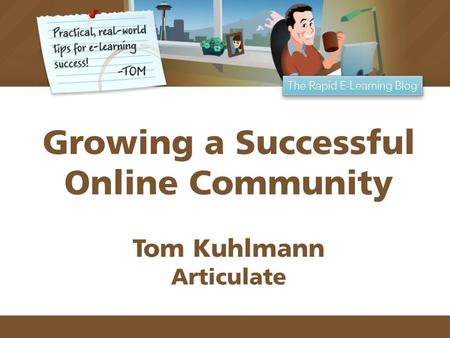 Growing a Successful Online Community Tom Kuhlmann Articulate.
