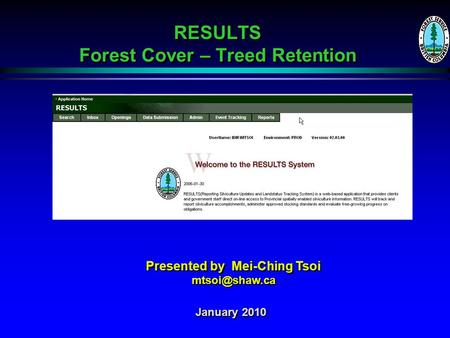 RESULTS Forest Cover – Treed Retention January 2010 Presented by Mei-Ching Tsoi