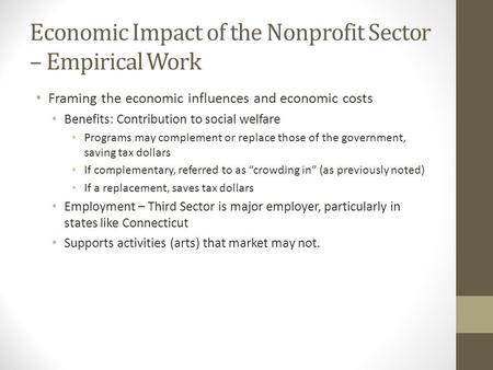 Economic Impact of the Nonprofit Sector – Empirical Work Framing the economic influences and economic costs Benefits: Contribution to social welfare Programs.