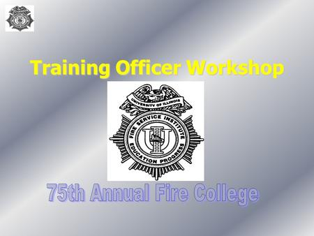 Training Officer Workshop. 1999 Fire College2 Course Introduction Introduction of InstructorsIntroduction of Instructors –Forest Reeder, Field Staff,