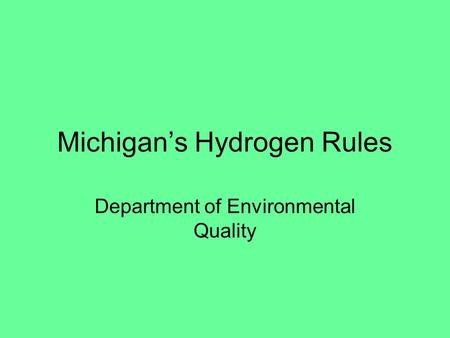 Michigan's Hydrogen Rules Department of Environmental Quality.