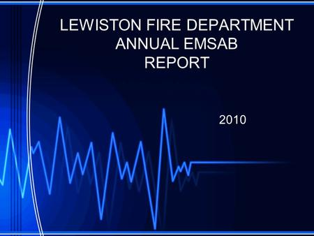 LEWISTON FIRE DEPARTMENT ANNUAL EMSAB REPORT 2010.