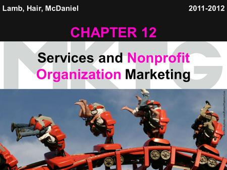 Chapter 12 Copyright ©2012 by Cengage Learning Inc. All rights reserved 1 Lamb, Hair, McDaniel CHAPTER 12 Services and Nonprofit Organization Marketing.