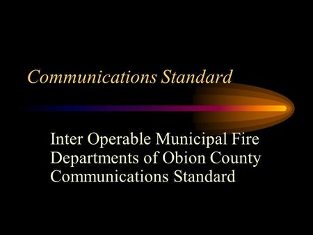 Communications Standard Inter Operable Municipal Fire Departments of Obion County Communications Standard.