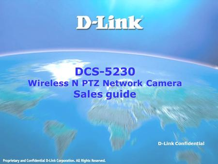 DCS-5230 Wireless N PTZ Network Camera Sales guide D-Link Confidential.
