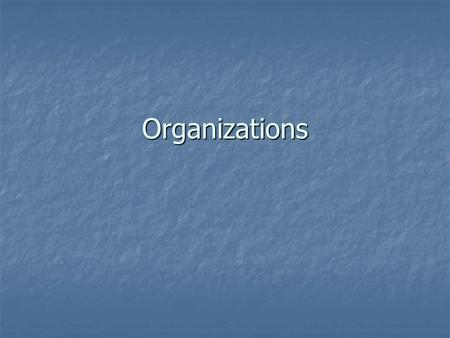 "Organizations. What are Organizations? Organizations are ""social entities that are goal-directed, are designed as deliberately structured and coordinated."
