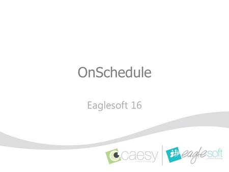 OnSchedule Eaglesoft 16. Preference Changes Use Secondary Provider Removed Auto-Hide Appointment Queue Removed Refresh Options Removed Time Units enabled.