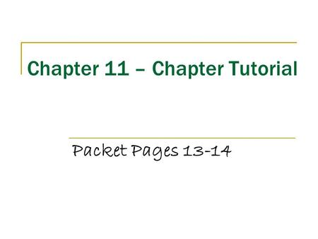 Chapter 11 – Chapter Tutorial Packet Pages 13-14.
