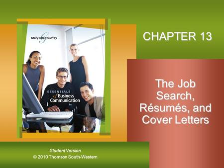 © 2010 Thomson South-Western Student Version CHAPTER 13 The Job Search, Résumés, and Cover Letters.