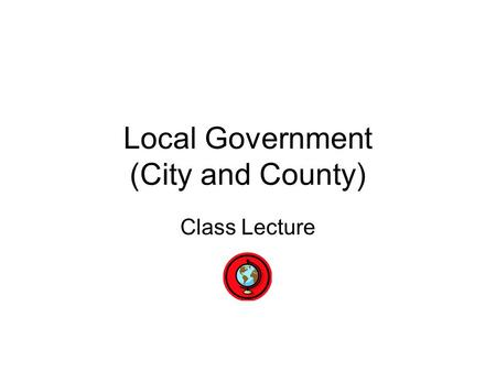Local Government (City and County) Class Lecture.