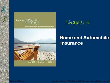 Chapter 8 Home and Automobile Insurance Copyright © 2010 by The McGraw-Hill Companies, Inc. All rights reserved.McGraw-Hill/Irwin.