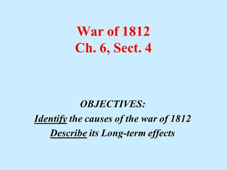 Identify the causes of the war of 1812 Describe its Long-term effects