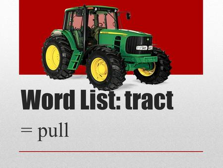 Word List: tract = pull. What is the root that means pull?