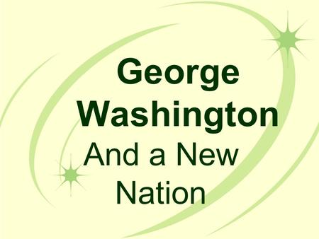 George Washington And a New Nation. The First President In 1789, George Washington became the first president of the U.S. under the Constitution. John.