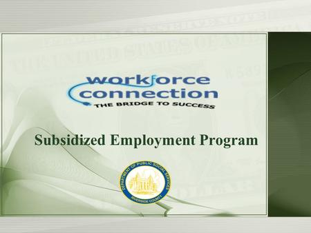 Subsidized Employment Program. Program Overview –Contracts with over 30 businesses, non-profit organizations, and public agencies –Provides staffing resources.