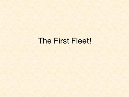 The First Fleet!. Contents! What was the First Fleet When did they leave Who was on the First Fleet Deaths and Births Questions The Convicts Mary Bryant.