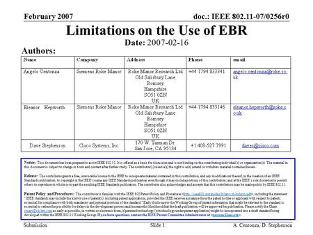 Doc.: IEEE 802.11-07/0256r0 Submission February 2007 A. Centonza, D. StephensonSlide 1 Limitations on the Use of EBR Notice: This document has been prepared.